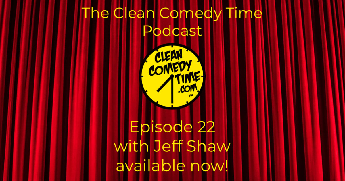 Clean Comedy Time Podcast - Jeff Shaw