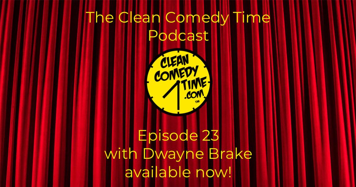 Clean Comedy Time Podcast - Dwayne Brake