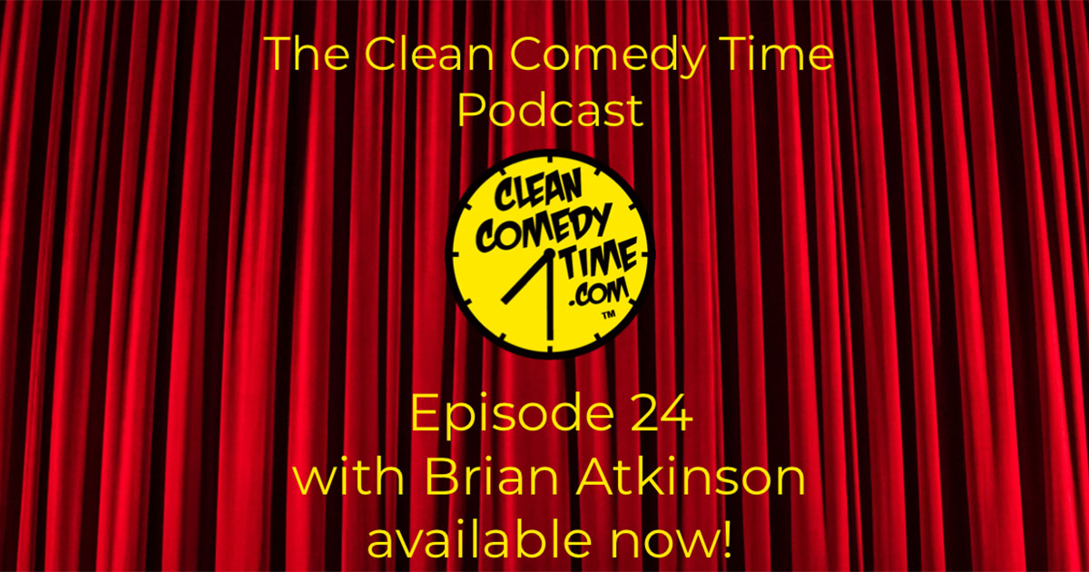 Clean Comedy Time Podcast - Brian Atkinson