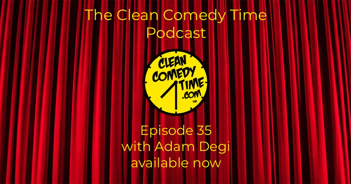 Clean Comedy Time Podcast Adam Degi